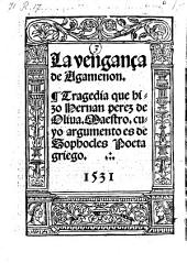 La venganca de Agamenon, tragedia que hizo Hernan Perez de Oliva (etc.)
