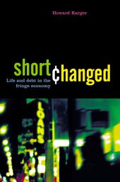 Shortchanged: Life and Debt in the Fringe Economy