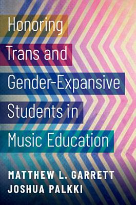 Honoring Trans and Gender Expansive Students in Music Education