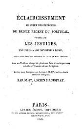 Éclaircissement au sujet des dépêches du Prince Régent du Portugal concernant les Jésuites, envoyées à son ministre à Rome ... Avec un Tableau abrégé de plusieurs faits très-importans, relatifs à l'histoire de ces Religieux; et deux mots de réponse aux Lettres de M. D** ... Par M. S** [i.e. L. Silvy], ancien magistrat
