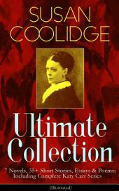 SUSAN COOLIDGE Ultimate Collection: 7 Novels, 35+ Short Stories, Essays & Poems; Including Complete Katy Carr Series (Illustrated): What Katy Did Trilogy, The Letters of Jane Austen, Clover, In the High Valley, Curly Locks, A Short History of the City of Philadelphia, A Little Country Girl, Just Sixteen, Not Quite Eighteenäó_