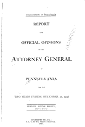 Report and Official Opinions of the Attorney General of Pennsylvania for the Two Years Ending ...