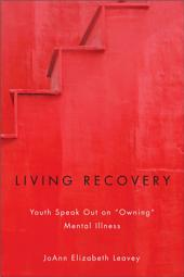 "Living Recovery: Youth Speak Out on ""Owning"" Mental Illness"