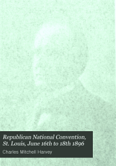 Republican National Convention, St. Louis, June 16th to 18th, 1896: With a History of the Republican Party and a Survey of National Politics Since the Party's Foundation, Etc., Etc