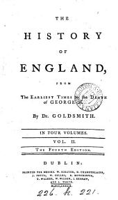 The history of England: from the earliest times to the death of George II. By Dr. Goldsmith. In four volumes. ...