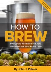 How To Brew: Everything You Need to Know to Brew Great Beer Every Time, Edition 4