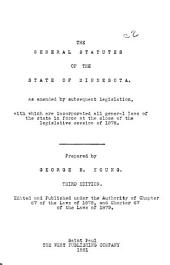 The General Statutes of the State of Minnesota: As Amended by Subsequent Legislation, with which are Incorporated All General Laws of the State in Force at the Close of the Legislative Session of 1878