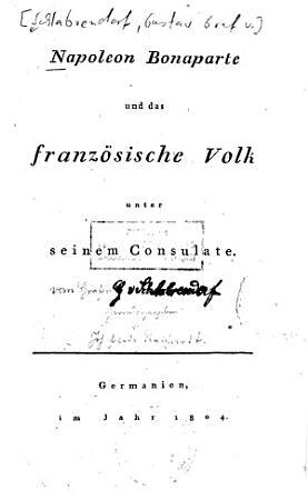 Napoleon Bonaparte und das franz  sische Volk unter seinem Consulate PDF