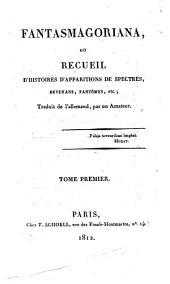 Fantasmagoriana, ou, Recueil d'histoires d'apparitions de spectres, revenans, fantômes, etc: Volume1