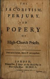 The Jacobitism, perjury, and Popery of High-Church Priests