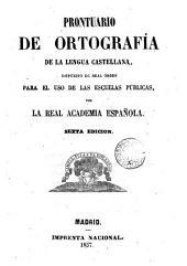 Prontuario de ortografía de la lengua castellana, dispuesto de real órden para el uso de las escuelas públicas