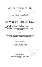 Code of Practice in Civil Cases for the the State of Louisiana: With the Statutory Amendments, from 1825 to 1866 Inclusive, and References to the Decisions of the Supreme Court of Louisiana to the Seventeenth Volume of Annual Reports