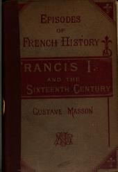 Francis I. and the Sixteenth Century ...