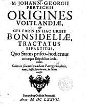 Johann-¬Georgii Pertschii Origines Voitlandiae, & celebris in hac urbis Bonsideliae tractatus bipartitus: quo status prisco-hodiernus utriusque reipublicae declaratur