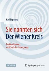 Sie nannten sich Der Wiener Kreis: Exaktes Denken am Rand des Untergangs