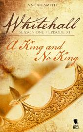 "Whitehall - Episode 11: ""A King and No King"""
