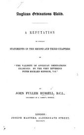 """Anglican Ordinations valid. A refutation of certain statements in the second and third chapter of """"The Validity of Anglican Ordinations examined. By ... P. R. Kenrick."""""""