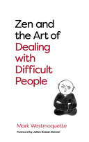 Zen and the Art of Dealing with Difficult People
