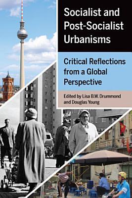 Socialist and Post Socialist Urbanisms