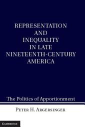 Representation and Inequality in Late Nineteenth-Century America: The Politics of Apportionment