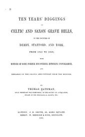 Ten Years' Diggings in Celtic and Saxon Grave Hills, in the Counties of Derby, Stafford, and York, from 1848 to 1858: With Notices of Some Former Discoveries, Hitherto Unpublished, and Remarks on the Crania and Pottery from the Mounds