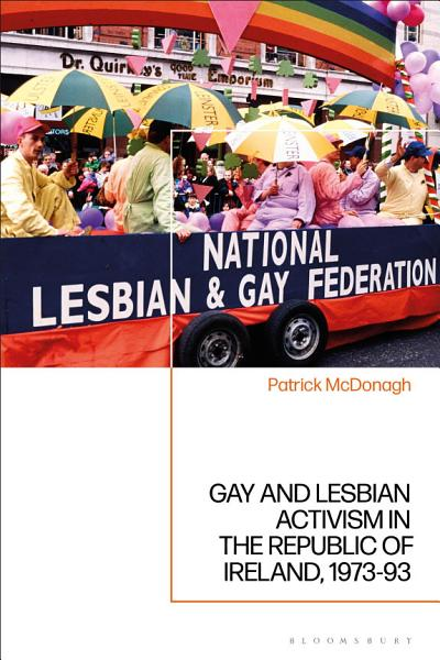 Gay And Lesbian Activism In The Republic Of Ireland 1973 93