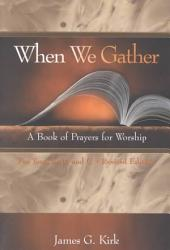 When We Gather: A Book of Prayers for Worship : for Years A, B, and C