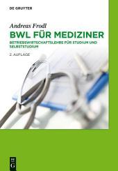 BWL für Mediziner: Betriebswirtschaftslehre für Studium und Selbststudium, Ausgabe 2