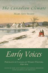 The Canadian Climate: Early Voices — Portraits of Canada by Women Writers, 1639–1914