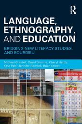 Language, Ethnography, and Education: Bridging New Literacy Studies and Bourdieu