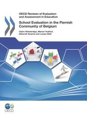 OECD Reviews of Evaluation and Assessment in Education OECD Reviews of Evaluation and Assessment in Education: School Evaluation in the Flemish Community of Belgium 2011