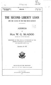 The Second Liberty Loan and the Causes of Our War with Germany: Address of Hon. W.G. McAdoo, Secretary of the Treasury, Delivered at the Annual Convention of the American Banker's Association, at Atlantic City, N.J., September 28, 1917 ...