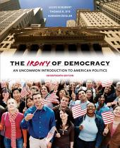 The Irony of Democracy: An Uncommon Introduction to American Politics: Edition 17
