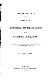 Lowell Lectures, on the Application of Metaphysical and Ethical Science to the Evidences of Religion: Delivered Before the Lowell Institution in Boston, in the Winters of 1848-49