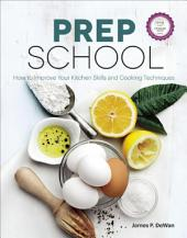 Prep School: How to Improve Your Kitchen Skills and Cooking Techniques