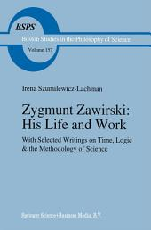 Zygmunt Zawirski: His Life and Work: with Selected Writings on Time, Logic and the Methodology of Science