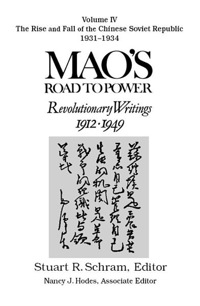 Mao s Road to Power  Revolutionary Writings  1912 49  v  4  The Rise and Fall of the Chinese Soviet Republic  1931 34
