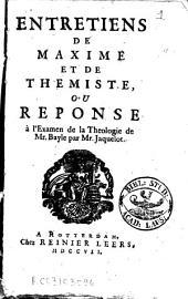 Entretiens de Maxime et de Themiste: ou Réponse à l'Examen de la Theologie de Mr. Bayle par Mr. Jaquelot