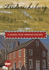 Fredericksburg: A Guided Tour through History