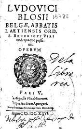 Ludovici Blosii belgae, abbatis laetiensis ord. S. Benedicti viri vndequaque pijssimi Operum ; pars V.