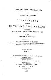 Joseph and Benjamin: A Series of Letters on the Controversy Between Jews and Christians : Comprising the Most Important Doctrines of the Christian Religion, Volume 1