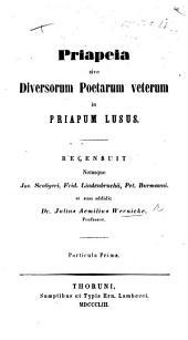Priapcia, sive diversorum poetarum veterum in Priapum lusus. Recensuit notasque J. Scaligeri, F. Lindenbruchii, P. Burmanni et suas addidit J. Æ. W. Partikula prima