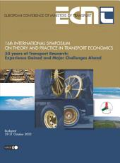 International Symposium on Theory and Practice in Transport Economics 50 Years of Transport Research Experience Gained and Major Challenges ahead.16th International Symposium on Theory and Practice in Transport Economics, Budapest, 29-31 October 2003: Experience Gained and Major Challenges ahead.16th International Symposium on Theory and Practice in Transport Economics, Budapest, 29-31 October 2003