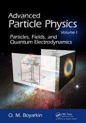 Advanced Particle Physics Volume I: Particles, Fields, and Quantum Electrodynamics