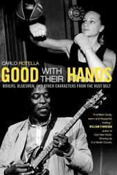 Good with Their Hands: Boxers, Bluesmen, and Other Characters from the Rust Belt