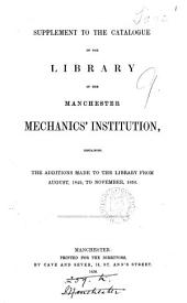 Supplement to the Catalogue of the Manchester mechanics' institution, containing the additions made to the library from Aug., 1849, to Nov., 1850: Volume 1