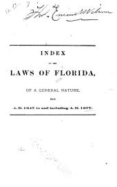 Index to the Laws of Florida: Of a General Nature, from A.D. 1847 to and Including A.D. 1877