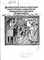 Prediche de frate Roberto vulgare nouamente hystoriate [et] corepte secundo li Euangelii che se contengono in le ditte prediche