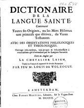 Dictionaire de la langue sainte, contenant toutes ses origines, ou les mots hébreux tant primitifs que dérivez, du Vieux Testament, avec des observations philologiques et theologiques ...