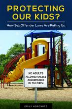 Protecting Our Kids  How Sex Offender Laws Are Failing Us PDF